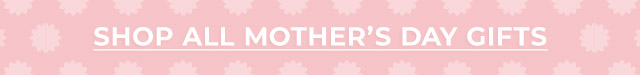 Shop All Mother's Day Gifts